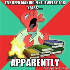 Bad Luck Zoidberg - I've been making fine jewelry for years...... apparently