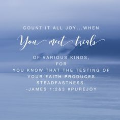 "There's no ""if"" in this verse. We don't get to count it all joy ""if"" we meet trials. No, it's ""when."" We all know trials. Whether you just finished the course of a trial..."