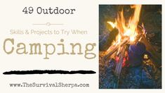 49 Outdoor Skills and Projects to Try When Camping | Survival Sherpa on WordPress.com !