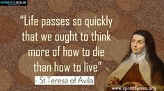 """Saint Teresa of Avila Quotes """"Life passes so quickly that we ought to think. Saint Teresa Of Avila, Hd Quotes, Saint Quotes, Catholic Quotes, Catholic Saints, Roman Catholic, Believe In God, Quotations, Wisdom"""