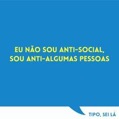 eu não sou anti-social, sou anti-algumas pessoas  #pensamento #frase
