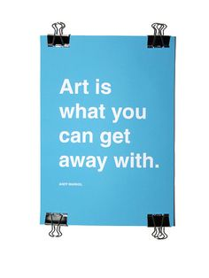 "ohjappy: ""Art is what you can get away with"""