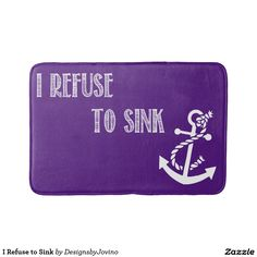 I Refuse to Sink Bath Mats (bought in red)