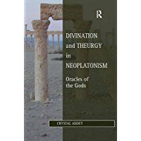 Divination and theurgy in neoplatonism : oracles of the gods / Crystal Addey, University of St. Andrews, UK Publicación Burlington, VT, USA : Ashgate, [2014]