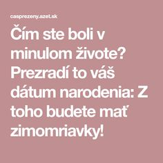 Čím ste boli v minulom živote? Prezradí to váš dátum narodenia: Z toho budete mať zimomriavky! Tarot, Reiki, Favorite Quotes, Meal Planning, Health Fitness, Victoria, Thoughts, How To Plan, Tips