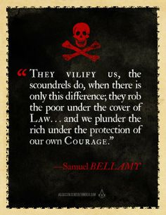 They vilify us, the scoundrels do, when there is only this difference, they rob the poor under the cover of Law. and we plunder the rich under the protection of our own courage. Fortes Fortuna Adiuvat, Pirate Quotes, Pirate Sayings, Captain Jack Sparrow, Black Sails, Pirate Life, Jolly Roger, Badass Quotes, Epic Quotes