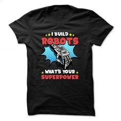 Robotics Engineer T-shirt - I Build Robots, What Is Your Superpower  - hoodie for teens #Tshirt #clothing