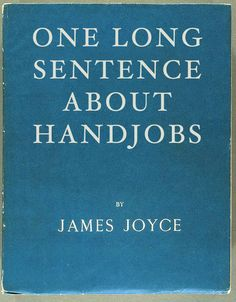 James Joyce: Ulysses...Ha! Actually, it's about oral and anal fixations as well.
