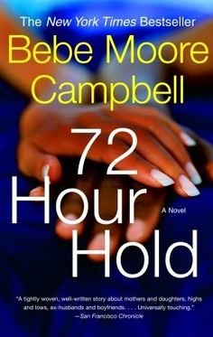 72 Hour Hold by Bebe Moore Campbell - View book on Bookshelves at Online Book Club - Bookshelves is an awesome, free web app that lets you easily save and share lists of books and see what books are trending. I Love Books, Good Books, Books To Read, Big Books, Black Books, Date, 72 Hour Hold, African American Authors, American Women