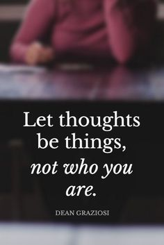 """""""Let thoughts be things, not who you are."""" - Dean Graziosi on the School of Greatness podcast talking about millionaire success habits"""