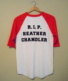 R.I.P. Heather Chandler. Heathers shirt