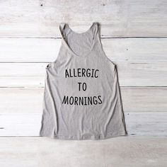 Allergic to mornings shirt slogan tshirt lady shirt saying camp funny  Clothes Casual Outift for teens movies girls women  summer fall spring  winter  outfit ideas  hipster  dates  school  parties  Polyvores  Tumblr Teen Fashion Graphic Tee Shirt #teesforteens #womenscasualclothes #polyvoreoutfits