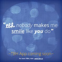 """""""tbh nobody makes me smile like you do"""" #quote #friend #friendship #bestie #bff #inspiration #saying #love #app #tbh #tobehonest #lms4tbh Install TBH > www.tbh.co/pinterest Tbh Quotes, Qoutes, Friend Friendship, Get Real, Make Me Smile, Like You, Bff, Social Media, Names"""