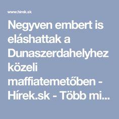 Negyven embert is eláshattak a Dunaszerdahelyhez közeli maffiatemetőben - Hírek.sk - Több mint olvasnivaló