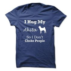 I hug my Akita so i dont choke people - TT5 T Shirt, Hoodie, Sweatshirt