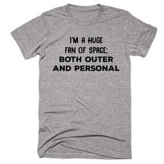 I'm A Huge Fan Of Space: Both Outer And Personal T-shirt