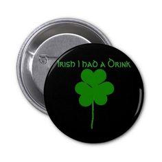 Irish I had a Drink Pinback Button