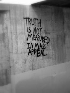 truth is not measured in mass appeal