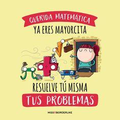 Querida matemática, ya eres mayorcita. Resuélvete tú misma tus problemas.