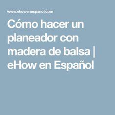 Cómo hacer un planeador con madera de balsa | eHow en Español