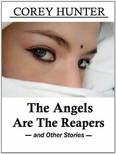 The Angels Are The Reapers (and Other Stories) by Corey Hunter. $0.99. 51 pages
