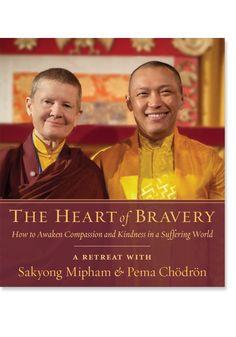 The Heart of Bravery: A Retreat with Sakyong Mipham and Pema Chodron: 9781611802573: Sakyong Mipham RinpochePema Chodron: Books: Shambhala Publications