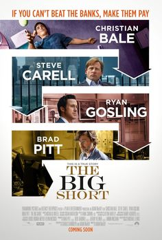 The Big Short (2015) R | 2h 10min | Biography, Comedy, Drama | 23 December 2015 (USA) - Four denizens in the world of high-finance predict the credit and housing bubble collapse of the mid-2000s, and decide to take on the big banks for their greed and lack of foresight.
