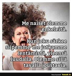 Me naiset olmme .. - HAUSK.in Funny Meems, Funny Quotes, Life Quotes, Family Humor, Sarcastic Humor, Good Thoughts, How I Feel, Just For Laughs, Favorite Quotes