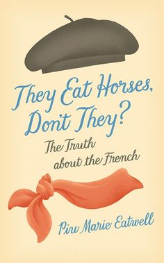On December 18th, Piu Eatwell will be visiting the library to discuss her new book They Eat Horses, Don't They? The Truth about the French. In it, she explores some of the stereotypes about the French that have been in the news in recent years after the success of a new genre of books that hold up France, the French people (and women in particular) and the French way of life as the ultimate in style, love, cuisine and bonhomie.