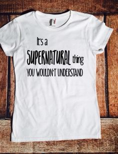 It's a Supernatural thing you wouldn't understand, tumblr, Sam, Dean, Castiel, Crowley, Bobby, Lucifer, Baby, sassy fun shirt