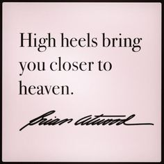 Brian Atwood on Jellibug - High heels bring you closer to heaven. Can I get an AMEN?