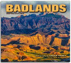 Badlands Impressions, by Chuck Haney.  In these striking, arid landscapes, the only constant is change and erosion is king. Here, water and wind are nature's artists and historians, sculpting haunting landforms of sandstone and clay, and recounting the land's prehistory in layers of ancient sediments studded with fossils and bones.
