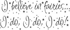 I believe in Fairies... I do, I do, I do! ; )