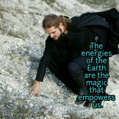 """""""The energies of the Earth are the magic that empowers us."""""""
