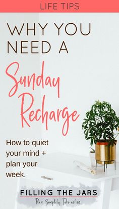 Tips to Quiet Your Mind + Plan Your Week. | #SundayRecharge | #Essential2018 | #goalplanning | #selfcare | www.fillingthejars.com