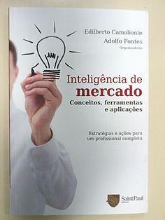 Livro : Inteligência de Mercado - Conceitos, ferramentas e aplicações - Estratégias e ações para um profissional completo - Edilberto Camalionte e Adolfo Fontes #literatura #leitura