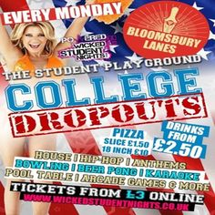 College Dropout at Bloomsbury Lanes, Basement of Tavistock Hotel, Bedford Way, London, WC1H 9EU, UK. On October 13, 2014 to Tuesday October 14, 2014 at 9:00 pm to 2:00 am.Join Us at our new home on Mondays as we bring you the Ultimate Student Playground bringing you the vibes of a Frat Party alongside awesome DJsCategory: Nightlife  Price: Standard £3