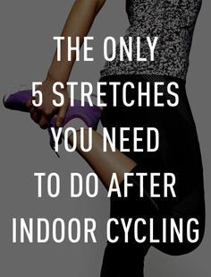 The Only 5 Stretches You Need to Do After Indoor Cycling - Cosmopolitan.com