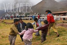 I would like to volunteer in a third world country. I feel it would be an incredibly moving experience