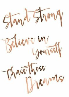 Stand strong, believe in yourself, and chase those dream!