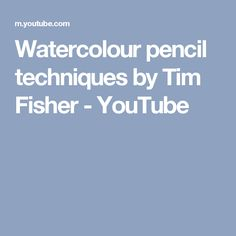 Watercolour pencil techniques by Tim Fisher - YouTube