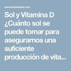 Sol y Vitamina D ¿Cuánto sol se puede tomar para asegurarnos una suficiente producción de vitamina D sin riesgos?