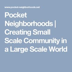 Pocket Neighborhoods | Creating Small Scale Community in  a Large Scale World