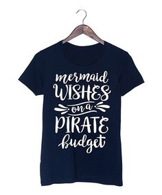 Love this Navy 'Mermaid Wishes on a Pirate Budget' Fitted Tee on #zulily! #zulilyfinds