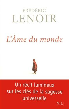 FRÉDÉRIC LENOIR - L'Âme du monde : conte de sagesse - Spiritualité & Religion - LIVRES - Renaud-Bray.com - Ma librairie coup de coeur