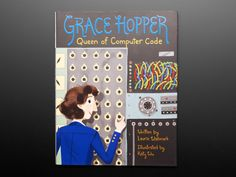 Grace Hopper: Queen of Computer Code by Laurie Wallmark - Illustrated by Katy Wu Computer Diy, Computer Programming, Young Engineers, Computer Problems, Diy Electronics, Problem Solving, Childrens Books, Coding, Queen