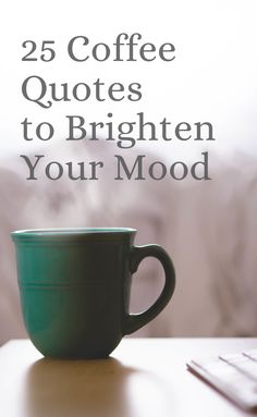25 Coffee Quotes to Brighten Your Mood