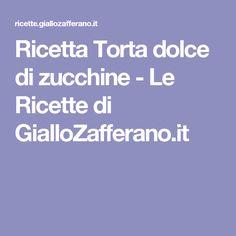 Ricetta Torta dolce di zucchine - Le Ricette di GialloZafferano.it