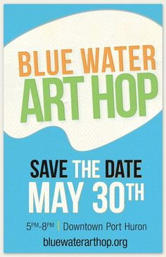 Blue Water Art Hop in downtown Port Huron! May 30th from 5-8pm Over 25 stores and more than 30 artists!