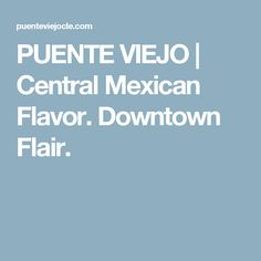 PUENTE VIEJO | Central Mexican Flavor. Downtown Flair.